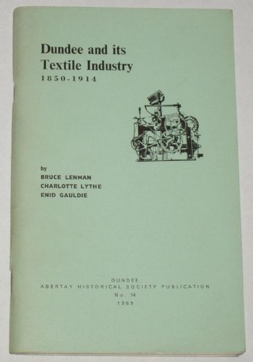 Dundee and it's Textile Industry 1850-1914, by Lenman, Lythe and Gauldie
